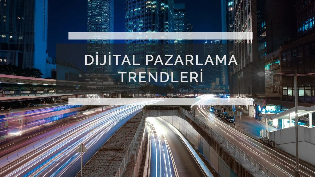 Dijital Pazarlamada Yükselen Trendler